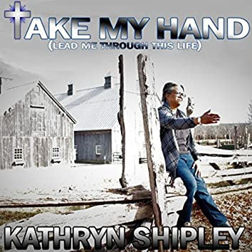 Take My Hand (Lead Me Through This Life)