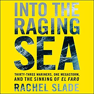 Into the Raging Sea     Thirty-Three Mariners, One Megastorm, and the Sinking of the El Faro              By:                                                                                                                                 Rachel Slade                               Narrated by:                                                                                                                                 Erin Bennett                      Length: 11 hrs and 36 mins     231 ratings     Overall 4.3