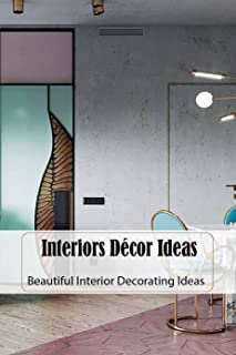 Interiors Décor Ideas: Beautiful Interior Decorating Ideas: Father's Day Gift (English Edition)