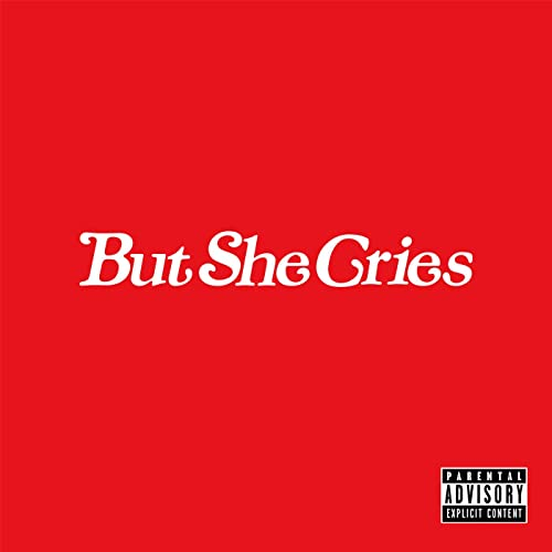 But She Cries [Explicit]