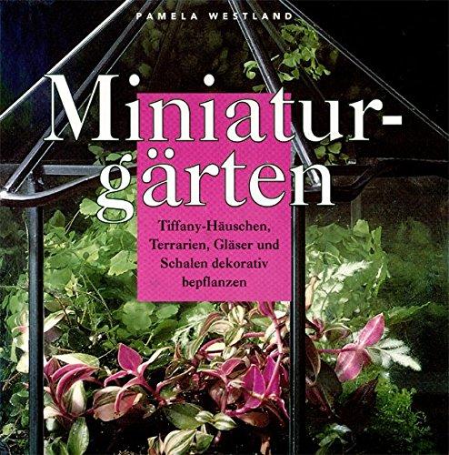 Miniaturgärten. Tiffany-Häuschen, Terrarien, Gläser und Schalen dekorativ bepflanzen