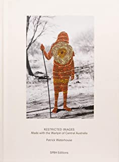 Patrick Waterhouse: Restricted Images: Made with the Warlpiri of Central Australia