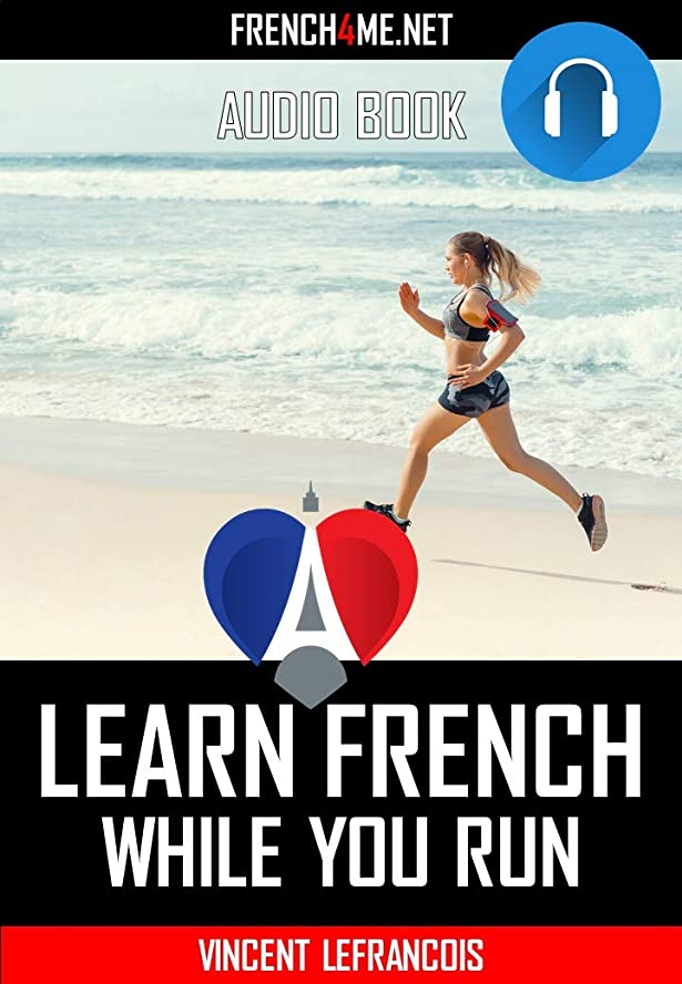 コロニアル番目そっとLearn French Phrases while you run (+ 60 minutes AUDIO) - Vol 7: Just relax and listen - Repeat and memorize key French phrases (English Edition)