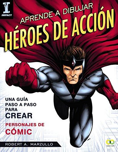 Aprende a dibujar héroes de acción: Guía paso a paso para crear personajes de cómic (Espacio De Diseño)