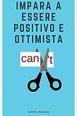 Impara a essere positivo e ottimista (AUTO-AIUTO E SVILUPPO PERSONALE Vol. 4) Formato Kindle