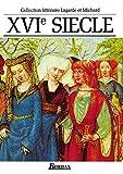 XVIe siècle - Les Grands Auteurs français du programme - Anthologie et Histoire littéraire