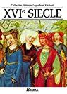 XVIe siècle : Les Grands Auteurs français du programme - Anthologie et Histoire littéraire par Michard