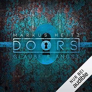 DOORS Kurzgeschichten - Glaube & Angst                   Autor:                                                                                                                                 Markus Heitz                               Sprecher:                                                                                                                                 Johannes Steck                      Spieldauer: 20 Min.     183 Bewertungen     Gesamt 4,4