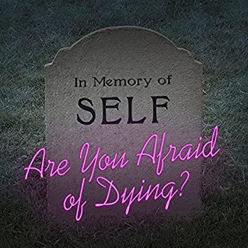 Are You Afraid of Dying?
