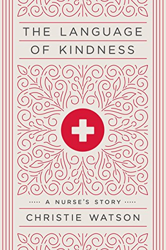 Download The Language of Kindness: A Nurse's Story 152476163X