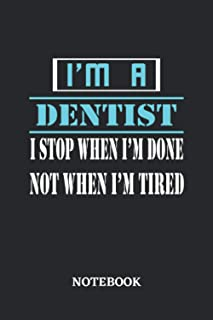 I'm a Dentist I stop when I'm done not when I'm tired Notebook: 6x9 inches - 110 dotgrid pages • Greatest Passionate worki...