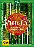 Shaolin - Das Geheimnis der inneren Stärke (GU Mind & Soul Textratgeber) - Thomas Späth