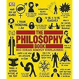 The Philosophy Book: Big Ideas Simply Explained by Will Buckingham Douglas Burnham Peter J. King Clive Hill Marcus Weeks John Marenbon(2011-01-17)