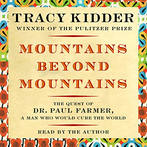 Mountains Beyond Mountains     The Quest of Dr. Paul Farmer, A Man Who Would Cure the World              By:                                                                                                                                 Tracy Kidder,                                                                                        Michael French (adaptation)                               Narrated by:                                                                                                                                 Lincoln Hoppe                      Length: 7 hrs and 21 mins     65 ratings     Overall 4.2