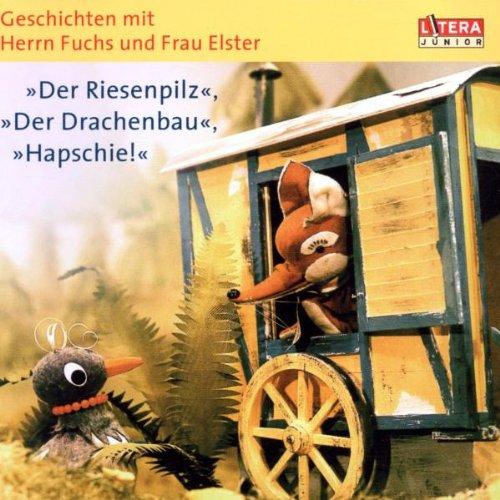 Geschichten mit Herrn Fuchs und Frau Elster - Der Riesenpilz / Der Drachenbau / Hapschie