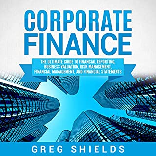 Corporate Finance     The Ultimate Guide to Financial Reporting, Business Valuation, Risk Management, Financial Management, and Financial Statements              By:                                                                                                                                 Greg Shields                               Narrated by:                                                                                                                                 Michael Reaves,                                                                                        Eric Burr                      Length: 12 hrs and 31 mins     32 ratings     Overall 4.7