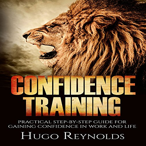 Confidence Training: Practical Step-by-Step Guide for Gaining Confidence in Work and Life audiobook cover art