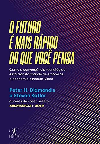 O futuro é mais rápido do que você pensa: Como a convergência tecnológica está transformando as empresas, a economia e nossas vidas