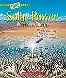 Solar Power: Capturing the Sun's Energy (A True Book: Alternative Energy)