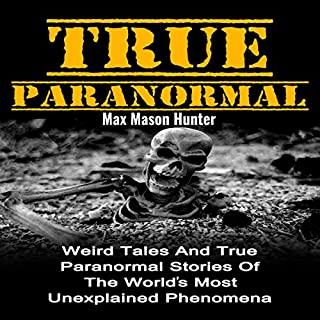 True Paranormal     Weird Tales and True Paranormal Stories of the World's Most Unexplained Phenomena              By:                                                                                                                                 Max Mason Hunter                               Narrated by:                                                                                                                                 Roy Lunel                      Length: 1 hr and 20 mins     7 ratings     Overall 4.4