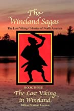 The Wineland Sagas   Book Three    The Last Viking in Wineland: The Lost Viking Colonies of North America (Volume 3)