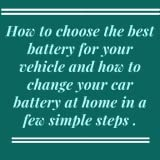 How to choose the best battery for your vehicle and how to change your car battery at home .