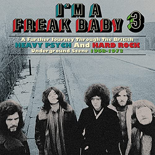 I'm A Freak Baby 3: A Further Journey Through The British Heavy Psych And Hard Rock Underground Scene 1968-1973