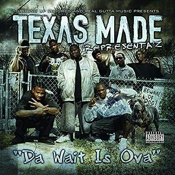 Texas Made Da Wait Is Ova