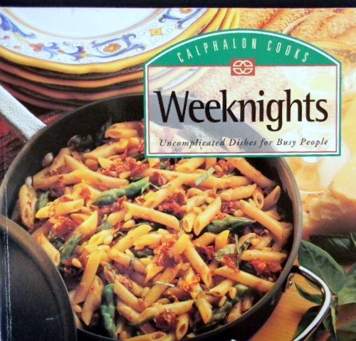 Calphalon Cooks Weeknights: Uncomplicated Dishes for Busy People