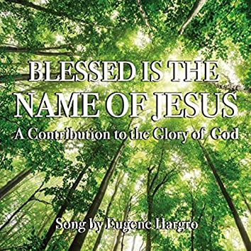 Blessed Is the Name of Jesus