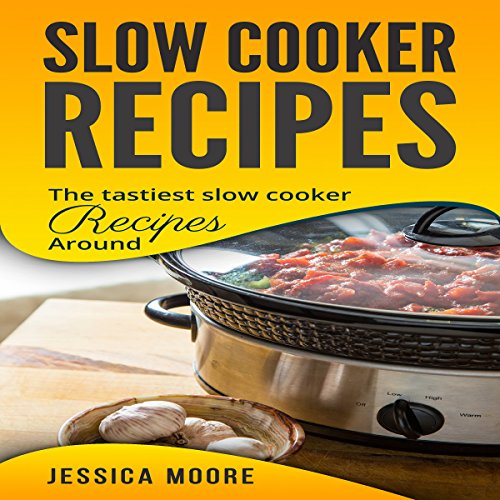 Slow Cooker Recipes: The Tastiest Slow Cooker Recipes Around cover art
