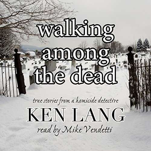 Walking Among the Dead: True Stories from a Homicide Detective audiobook cover art
