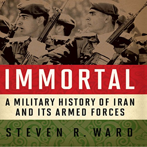 Immortal: A Military History of Iran and Its Armed Forces audiobook cover art