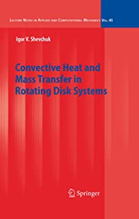 Convective Heat and Mass Transfer in Rotating Disk Systems (Lecture Notes in Applied and Computational Mechanics Book 45)