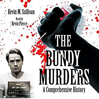 The Bundy Murders: A Comprehensive History                   Written by:                                                                                                                                 Kevin M. Sullivan                               Narrated by:                                                                                                                                 Kevin Pierce                      Length: 11 hrs and 52 mins     11 ratings     Overall 4.7