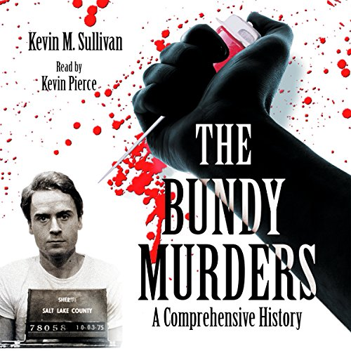 The Bundy Murders: A Comprehensive History                   By:                                                                                                                                 Kevin M. Sullivan                               Narrated by:                                                                                                                                 Kevin Pierce                      Length: 11 hrs and 52 mins     953 ratings     Overall 4.5