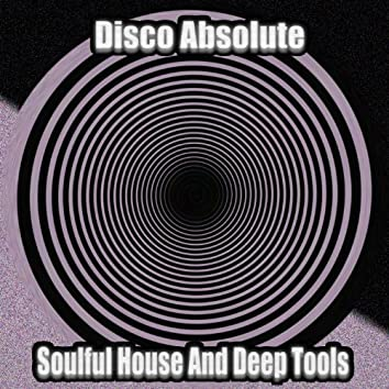 Disco Absolute (Soulful House and Deep Tools)
