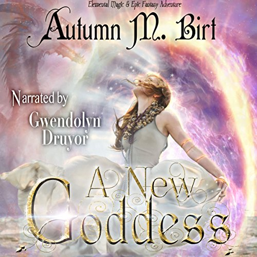 A New Goddess: Elemental Magic & Epic Fantasy Adventure  audiobook cover art