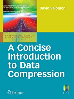 A Concise Introduction to Data Compression (Undergraduate Topics in Computer Science)