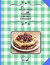Quaderno per ricette: Ricettario con 100 schede pratiche in HD per i tuoi DESSERT e comodo indice finale per organizzarle ...