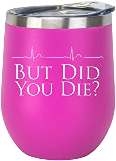 But Did You Die? 11oz. Stainless Steel Wine Tumbler with Lid. Funny Gift for Nurses, Doctors, Physical Therapists, Medical Assistants, or anyone in the Healthcare Field! (Pink)