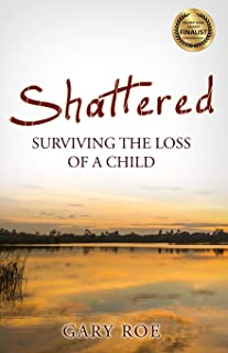 Shattered: Surviving the Loss of a Child (Good Grief Series)