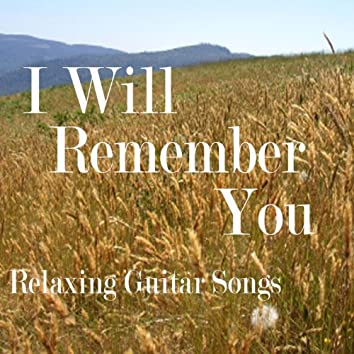 I Will Remember You - Relaxing Songs - Guitar Relaxing Songs