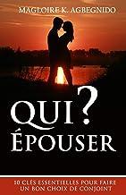 Qui épouser ?: 10 clés essentielles pour faire un bon choix de conjoint (French Edition)