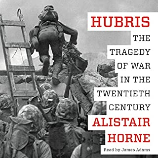 Hubris     The Tragedy of War in the Twentieth Century              By:                                                                                                                                 Alistair Horne                               Narrated by:                                                                                                                                 James Adams                      Length: 12 hrs and 30 mins     120 ratings     Overall 4.4