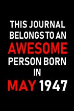 This Journal belongs to an Awesome Person Born in May 1947: Blank Lined 6x9 Born in May with Birth year Journal/Notebooks as an Awesome Birthday Gifts ... coworkers, bosses, colleagues and loved ones