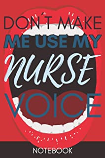 Don't Make Me Use My Nurse Voice: Gift Nurse Gag Journal Notebook 6x9 110 lined book