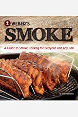 Weber's Smoke: A Guide to Smoke Cooking for Everyone and Any Grill Paperback