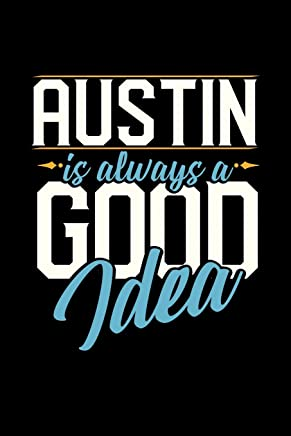 AUSTIN IS ALWAYS A GOOD IDEA: 6x9 inches dot grid notebook, 120 Pages, Composition Book and Journal, perfect gift idea for everyone whose favorite city is Austin