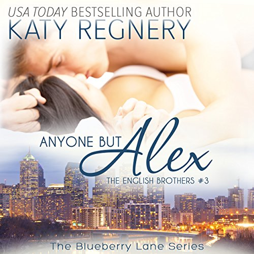 Anyone but Alex: The English Brothers #3: The Blueberry Lane Series